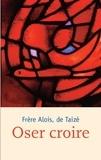 Frère Alois - Oser croire.