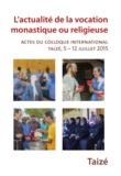 Frère Alois - L'actualité de la vocation monastique ou religieuse - Actes du colloque international Taizé, 5-12 juillet 2015.