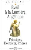 Joéliah - Eveil à la lumière angélique - Principes, Exercices, Prières.