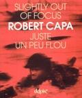 Robert Capa - Juste un peu flou : Slightly out of focus.