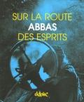 Abbas - Sur la route des esprits.
