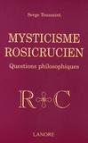 Serge Toussaint - Mysticisme rosicrucien - Questions philosophiques.