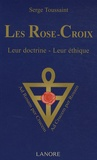 Serge Toussaint - Les Rose-Croix - Leur doctrine, leur éthique.