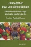 Raphaël Perez - Alimentation pour une santé optimale - Prenez soin de votre corps pour votre équilibre de vie.