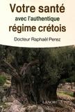 Raphaël Perez - Votre santé avec l'authentique régime crétois.