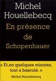 En présence de S[c]hopenhauer / Michel Houellebecq   Houellebecq, Michel (1956-....)