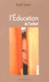 Rudolf Steiner - L'éducation de l'enfant - Un choix de conférences et d'écrits.