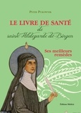 Peter Pukownik - Le livre de santé de sainte Hildegarde de Bingen - Les meilleurs remèdes de la médecine d'Hildegarde.