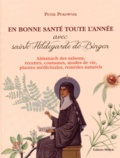 Peter Pukownik et Johannes Wawra - En bonne santé toute l'année avec sainte Hildegarde de Bingen - Almanach des saisons, recettes, coutumes, modes de vie, plantes médicinales, remèdes naturels.