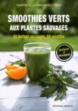 Gabriele Leonie Bräutigam - Smoothies verts aux plantes sauvages - 50 herbes aromatiques sauvages, 50 recettes, Calendrier de cueillette et conseils de récolte inclus, Végétalien et savoureux.