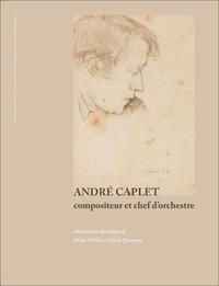 Denis Herlin et Cécile Quesney - André Caplet - Compositeur et chef d'orchestre.