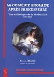 Florence March - La comédie anglaise après Shakespeare - Une esthétique de la théâtralité (1660-1710).