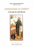 Aquinata Bockmann - Apprendre le Christ - A l'écoute de saint Benoît.