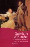 Michel de Decker - Gabrielle d'Estrées - Le grand amour de Henri IV.