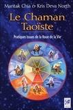 Mantak Chia et Kris Deva North - Le Chaman Taoïste - Pratiques issues de la Roue de la Vie.