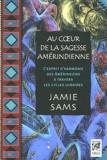 Jamie Sams - Au coeur de la sagesse amérindienne - L'esprit d'harmonie des Amérindiens à travers les cycles lunaires.
