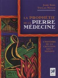 Jamie Sams et Twylah Nitsch - La prophétie de la pierre médecine - L'histoire de la création des 7 mondes.