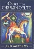 John Matthews - L'oracle du chamane celte - Entreprendre un voyage chamanique. Avec 40 cartes.