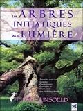 Terres Unsoeld - Les arbres initiatiques de la lumière - Travailler les qualités énergétiques, curatives, poétiques et spirituelles des 64 arbres maîtres de l'arbre zodiaque.