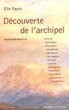 Elie Faure - Découverte de l'archipel - Suivi de D'autres terres en vue.
