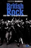 British rock. 1, 1956-1964, le temps des pionniers / Christophe Delbrouck | Delbrouck, Christophe (1966-....). Auteur