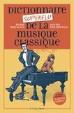 Olivier Philipponnat et Pierre Brévignon - Dictionnaire superflu de la musique classique.