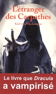 Karl von Wachsmann - L'étranger des Carpathes.