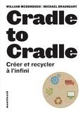 William McDonough et Michael Braungart - Cradle to Cradle - Créer et recycler à l'infini.