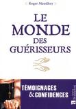 Roger Maudhuy - Le monde des guérisseurs - Témoignages et confidences.