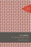 Le ruban : de l'industrie au patrimoine | Carrier-Reynaud, Brigitte (1959-....)