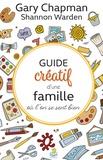 Gary Chapman et Shannon Warden - Guide créatif d'une famille où l'on se sent bien.