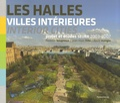 Florence Bougnoux et Jean-Marc Fritz - Les Halles, villes intérieures - Projet et études SEURA Architectes 2003-2007, édition bilingue français-anglais.