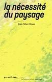 Jean-Marc Besse - La nécessité du paysage.