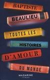 Toutes les histoires d'amour du monde | Beaulieu, Baptiste - Auteur du texte