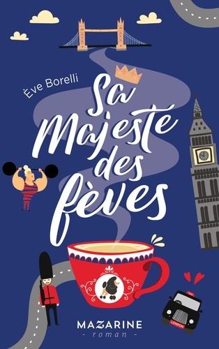 Sa majesté des fèves / Eve Borelli   Borelli, Eve