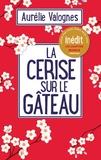 La cerise sur le gâteau / Aurélie Valognes | Valognes, Aurélie (1983-....). Auteur