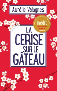 Aurélie Valognes - La cerise sur le gâteau.
