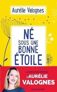 Aurélie Valognes - Né sous une bonne étoile.