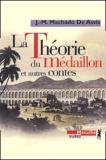 Joachim-Maria Machado de Assis - La Théorie du Médaillon et autres contes.