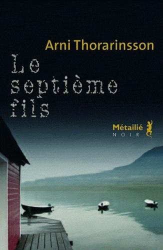 Le Septième fils / Arni Thorarinsson | THORARINSSON, Arni. Auteur
