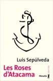 Luis Sepulveda - Les roses d'Atacama.