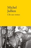 Michel Jullien - L'île aux troncs.
