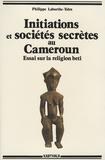 Philippe Laburthe-Tolra - Initiations et sociétés secrètes au Cameroun - Essai sur la religion beti.