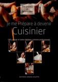 Eric Léautey et Robert Larini - Je me prépare à devenir cuisinier - CAP cuisinier et autres diplômes culinaires professionnels.