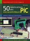 Bert Van Dam - 50 nouvelles applications des microcontrôleurs PIC - Programmation des PIC 16 et 18 en kangage JAL.