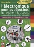 Rémy Mallard - L'électronique pour les débutants qui sèchent les cours mais soudent sans se brûler les doigts.