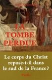 Christian Doumergue - La Tombe perdue - Le corps du Christ repose-t-il dans le sud de la France ?.