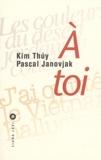 Kim Thuy et Pascal Janovjak - A toi.