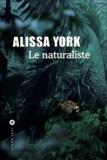 Le naturaliste / Alissa York | York, Alissa