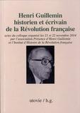 Patrick Berthier - Henri Guillemin, historien et écrivain de la Révolution française - Actes du colloque des 21 et 22 novembre 2014.